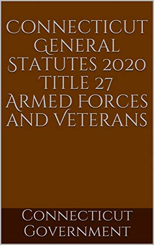 Connecticut General Statutes 2020 Title 27 Armed Forces and Veterans (English Edition)