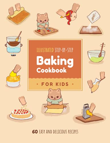 Illustrated Step-by-Step Baking Cookbook for Kids and Teens: 60 easy and...