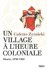 Un village à l'heure coloniale. Draria, 1830-1962 de Colette Zitnicki