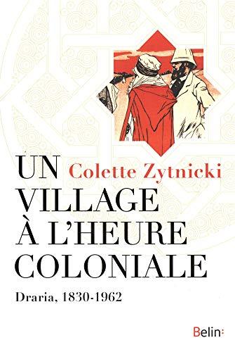 Un village à l'heure coloniale. Draria, 1830-1962