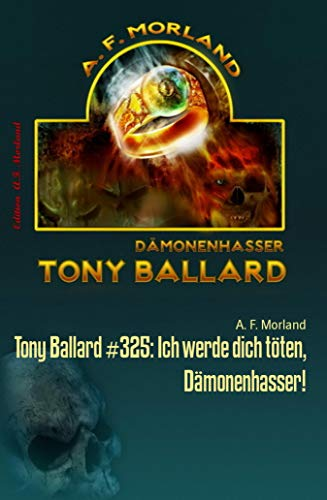Tony Ballard #325: Ich werde dich töten, Dämonenhasser!: Cassiopeiapress Horror-Serie