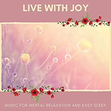 Live With Joy - Music For Mental Relaxation And Easy Sleep