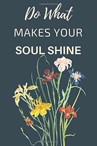 Do What Makes Your Soul Shine: Motivational Notebook, Journal, Diary (110 Pages, Blank, 6 x 9)