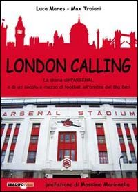 London calling. La storia dell'Arsenal e di un secolo e mezzo di football all'ombra del Big Ben