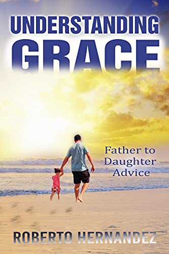 Understanding GRACE : Father to Daughter Advice