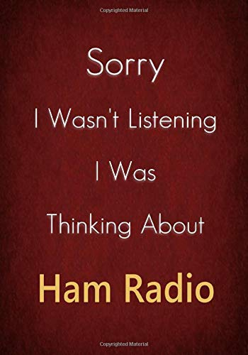 Sorry I Wasn't Listening I Was Thinking About Ham Radio: A Ham Radio Journal Notebook to Write down things, Take notes, Record Plans or Keep Track of Habits (7' x 10' - 100 Pages)