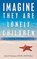 Imagine They Are Lonely Children: A Neuroscience Perspective on Development