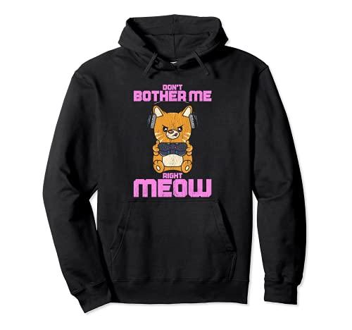 Don't Bother Me Right Meow - Divertido jugador y amante de los gatos Sudadera con Capucha