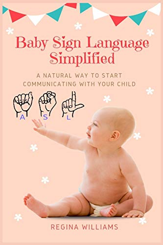 Baby Sign Language Simplified: A Natural Way to Start Communicating with Your Child