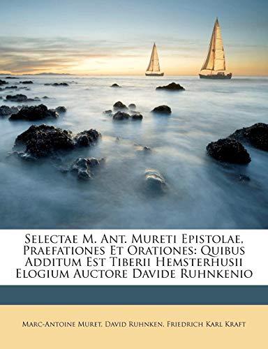 Selectae M. Ant. Mureti Epistolae, Praefationes Et Orationes: Quibus Additum Est Tiberii Hemsterhusii Elogium Auctore Davide Ruhnkenio