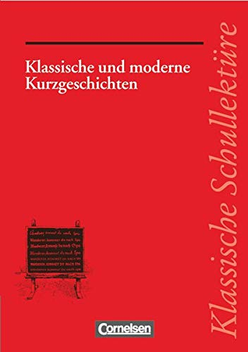 Klassische Schullektüre, Klassische und moderne Kurzgeschichten: Klassische und moderne Kurzgeschichten - Varianten - kreativer Umgang - ... - Empfohlen für das 7.-13. Schuljahr