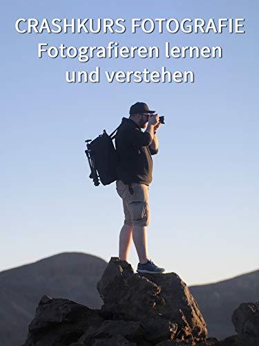 Crashkurs Fotografie - Fotografie lernen & verstehen