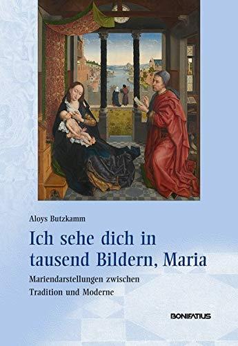 Ich sehe dich in tausend Bildern, Maria: Mariendarstellungen zwischen Tradition und Moderne