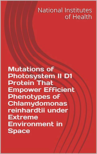 Mutations of Photosystem II D1 Protein That Empower Efficient Phenotypes of Chlamydomonas reinhardtii under Extreme Environment in Space (English Edition)