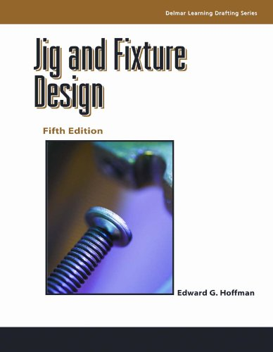Jig and Fixture Design (Delmar Learning Drafting)