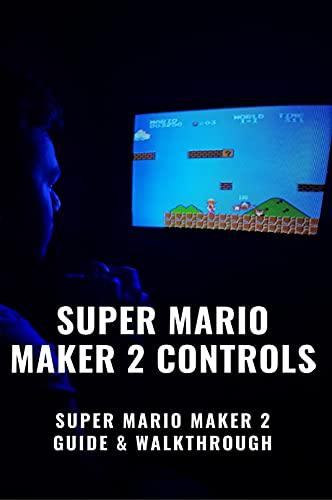 Super Mario Maker 2 Controls: Super Mario Maker 2 Guide & Walkthrough: Mario Maker 2 Controls (English Edition)