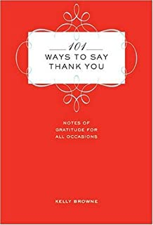 101 Ways to Say Thank You: Notes of Gratitude for All Occasions