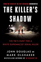 The Killer's Shadow: The FBI's Hunt for a White Supremacist Serial Killer (Cases of the FBI's Original Mindhunter, 1)