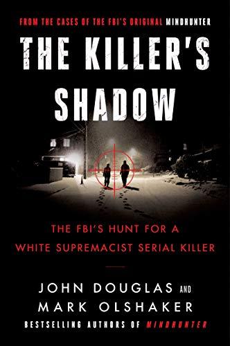 The Killer's Shadow: The FBI's Hunt for a White Supremacist Serial Killer: 1 (Cases of the FBI's Original Mindhunter)