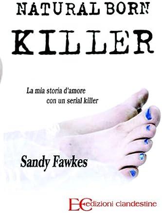 Natural born killer. La mia storia damore con un serial killer