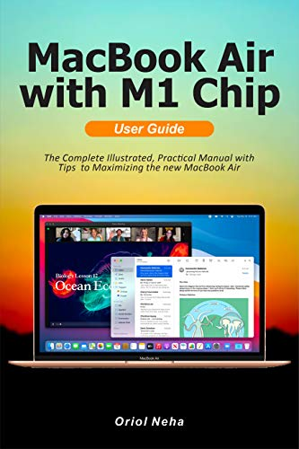 MacBook Air with M1 Chip User Guide: The Complete Illustrated, Practical Manual with Tips to Maximizing the new MacBook Air