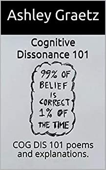 Cognitive Dissonance 101: COG DIS 101 poems and explanations. by [Ashley Graetz]