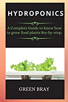 Gardening House for Beginners: A Complete Guide to know how to grow food plants Ste-by-step. (Hydroponics)