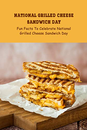 National Grilled Cheese Sandwich Day: Fun Facts To Celebrate National Grilled Cheese Sandwich Day : Knowledge of National Grilled Cheese Sandwich Day (English Edition)