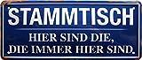 Stammtisch, Hier sind die, die Immer. 28x12 cm Bier Bar Deko Blechschild 1593