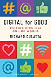 Digital for Good: Raising Kids to Thrive in an Online World (English Edition)