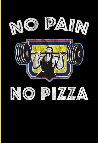 No Pain No Pizza: Weight Training bodybuilding daily log book to track strength training, rep scheme