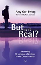 But is it real?: Answering 10 Common Objections to the Christian Faith by Amy Orr-Ewing (2008-07-18)