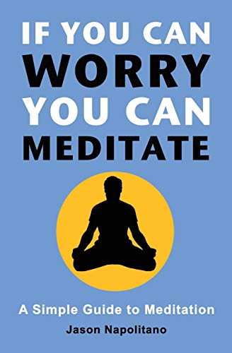 If You Can Worry, You Can Meditate: A Simple Guide to...