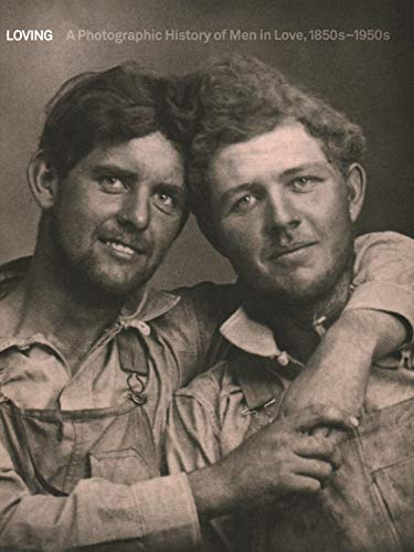 Loving: A Photographic History of Men in Love 1850s-1950s