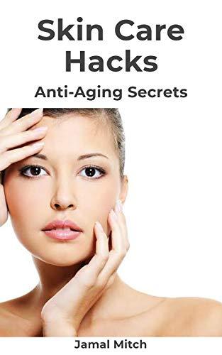 Skin Care Hacks: Anti Aging Secrets (English Edition)