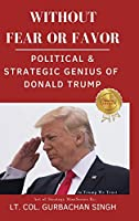 Without Fear or Favor: Political & Strategic Genius of Donald J. Trump