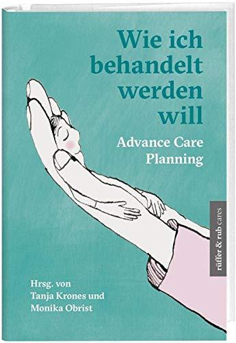Wie ich behandelt werden will: Advance Care Planning