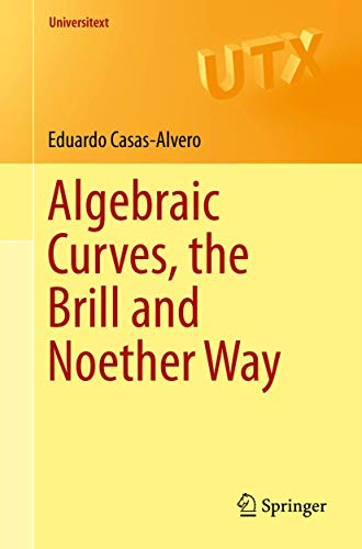 Algebraic Curves, the Brill and Noether Way (Universitext)