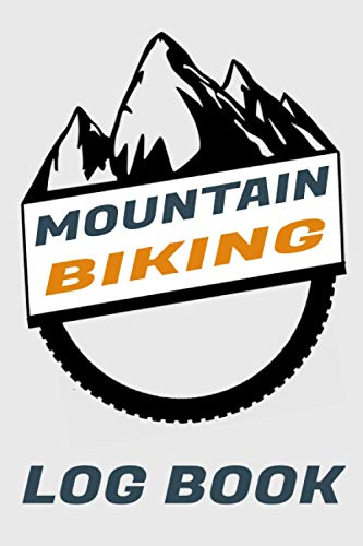 Mountain Biking Log book: Notebook For Rating Rides and Trails | Track Your MTB Rides | Gift Idea for Off Road Biking Cycling Enthusiasts