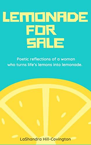 Lemonade for Sale: Poetic reflections of a woman who turns life's lemons into lemonade.