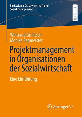 Projektmanagement in Organisationen der Sozialwirtschaft: Eine Einführung (Basiswissen Sozialwirtsc