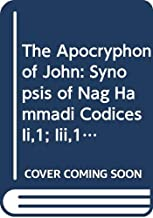 The Apocryphon of John: Synopsis of Nag Hammadi Codices Ii,1; Iii,1; And Iv,1 With Bg 8502,2 (NAG HAMMADI AND MANICHAEAN STUDIES) (English, Coptic and Ancient Greek Edition)