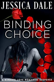 Binding Choice: A Binding Love Romantic Suspense (The Binding Love Romantic Suspense Series Book 2) by [Jessica Dale]
