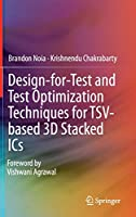 Design-for-Test and Test Optimization Techniques for TSV-based 3D Stacked ICs