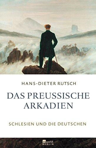 Das preußische Arkadien: Schlesien und die Deutschen