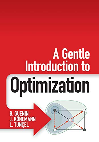 Compare Textbook Prices for A Gentle Introduction to Optimization 1 Edition ISBN 9781107658790 by Guenin, B.,Könemann, J.,Tunçel, L.
