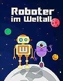 Roboter im Weltall: Cooles Roboter Malbuch für Kinder ab 3 Jahren   Ausmalbilder für technikbegeisterte Kids   Roboter und Weltall Malvorlagen für Kinder
