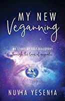 My New Veganning: My story of self-discovery through the love of animals.