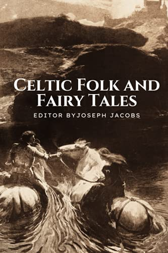 Celtic Folk and Fairy Tales, Editor by Joseph Jacobs: With Classics Illustrations by John D. Batten