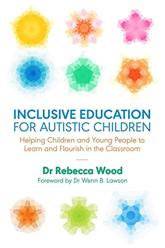 Compare Textbook Prices for Inclusive Education for Autistic Children  ISBN 9781785923210 by Dr Rebecca Wood. Foreword by Dr Wenn B. Lawson